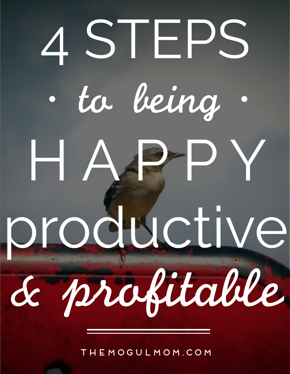 How To Be Happy, Productive, And Profitable In 4 Easy Steps  The Mogul  Momthe Mogul Mom