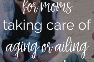 Caring for aging parents | The Mogul Mom