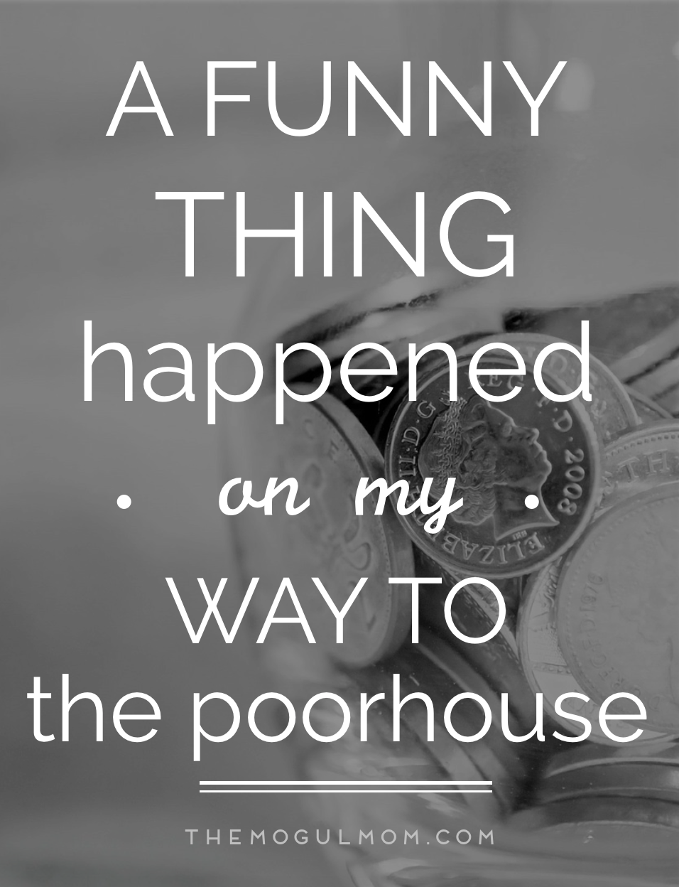 A Funny Thing Happened On My Way To The Poorhouse
