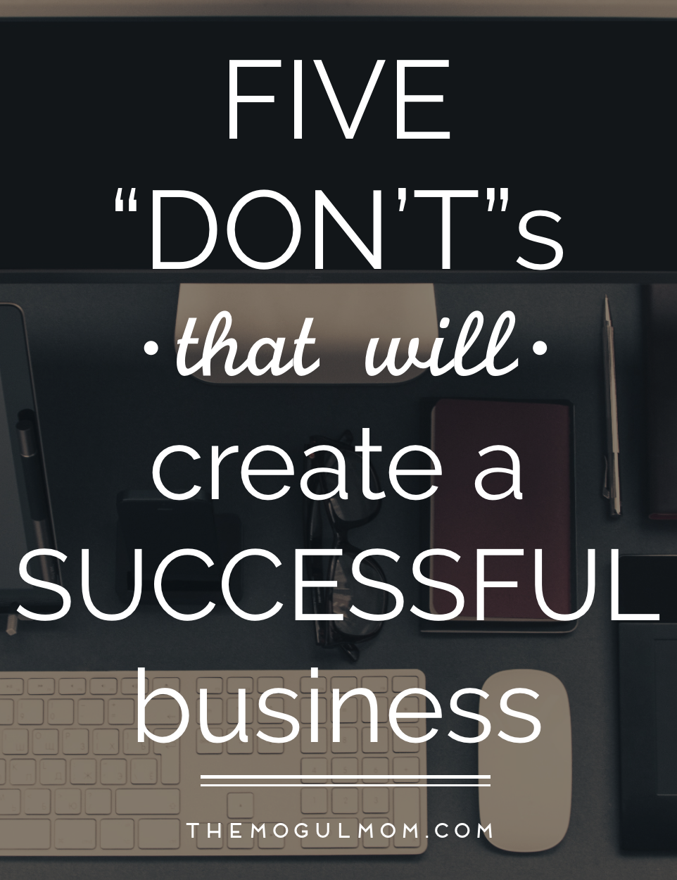 5 Don'ts That Will Create a Successful Business