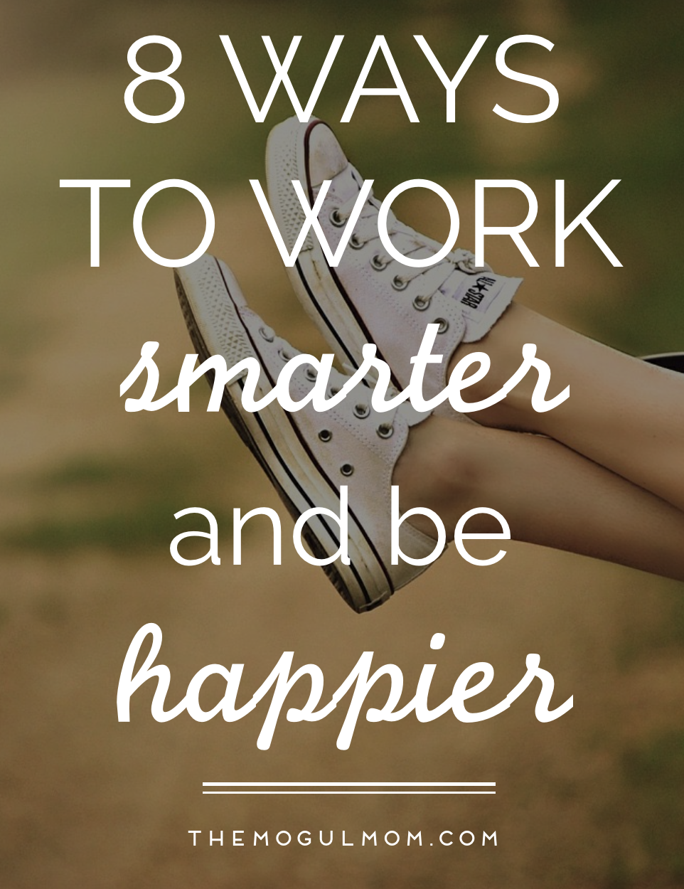 8 Ways To Work Smarter and Be Happier
