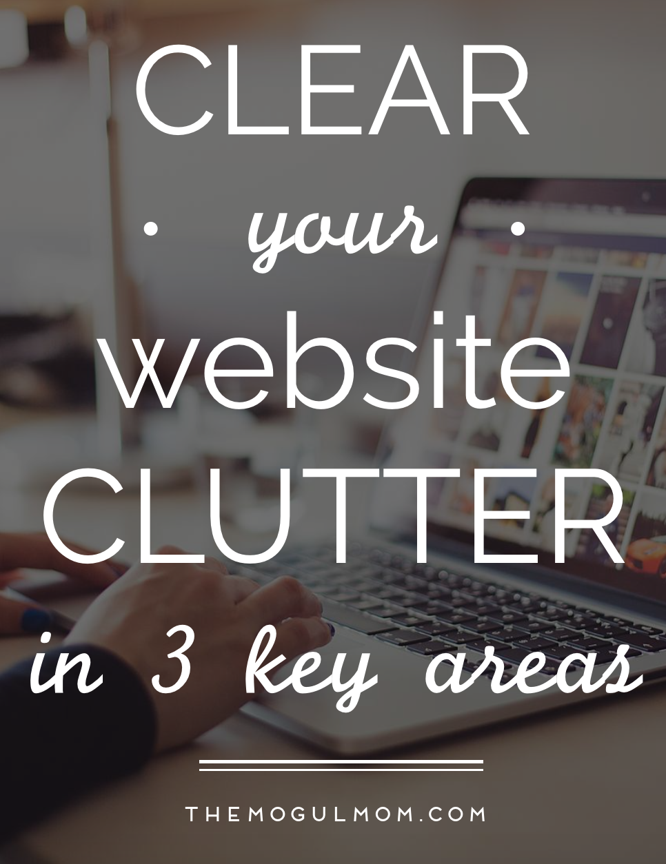 How To Clear Your Website Clutter In 3 Key Areas