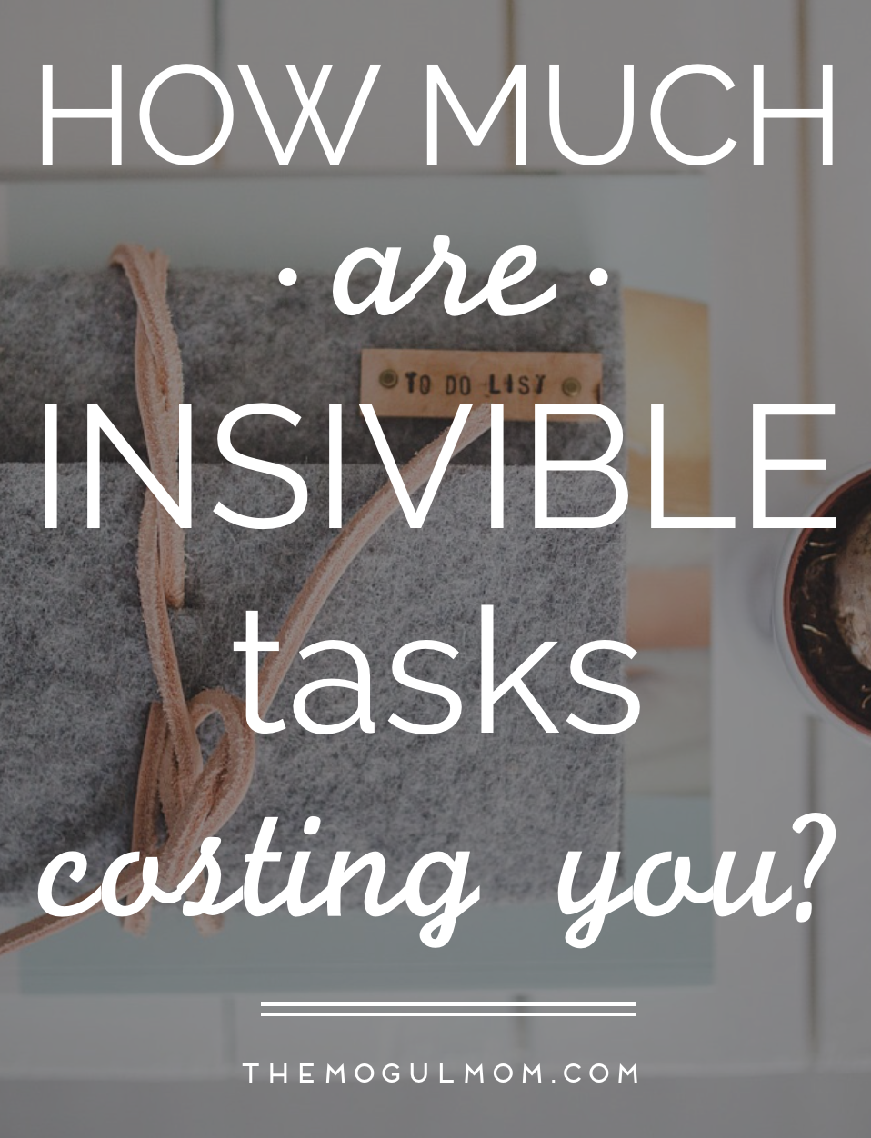 How Much Are Invisible Tasks Costing You?