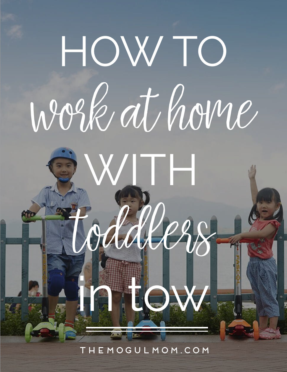 7 Ways to Successfully Work at Home with Toddlers in Tow