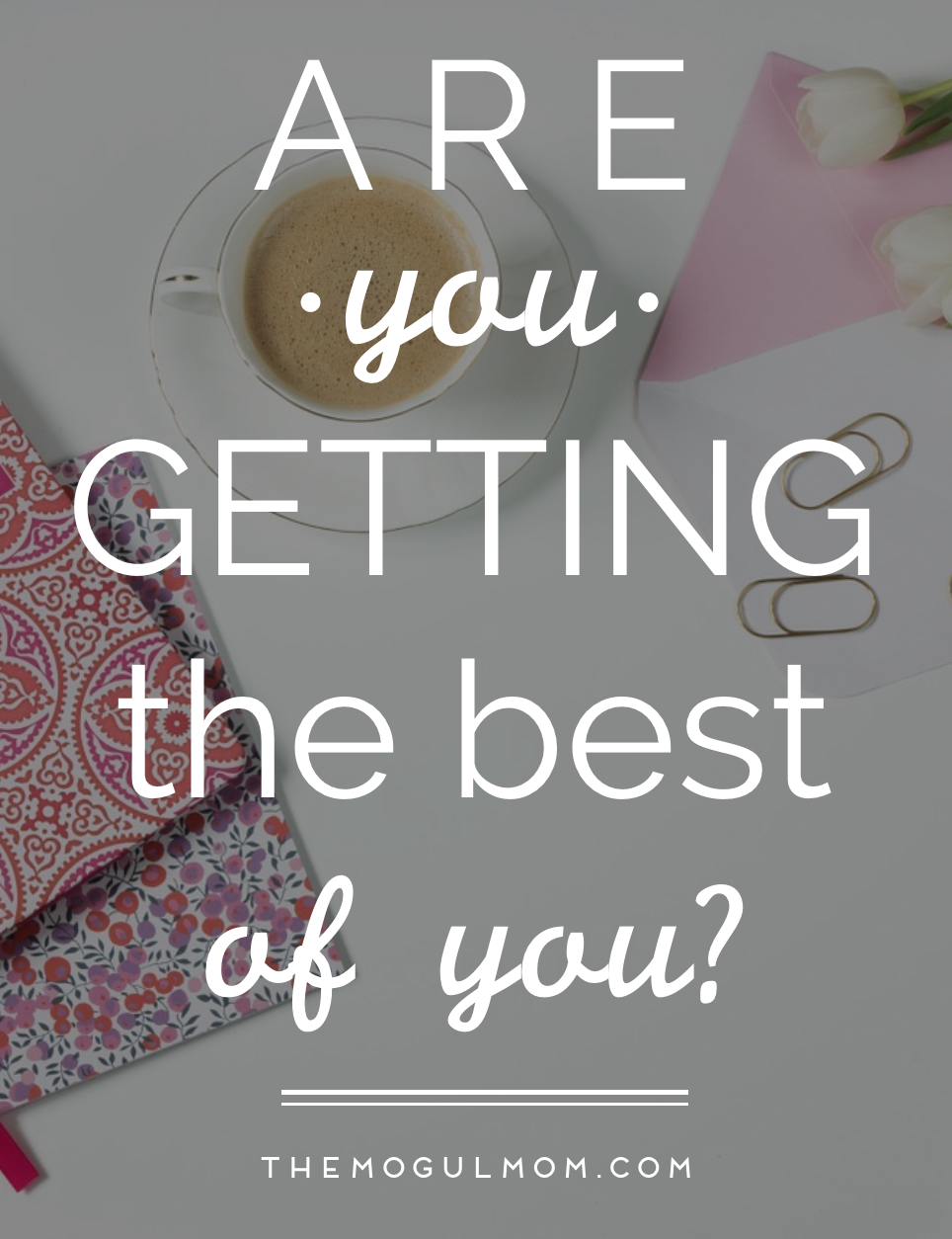 Are You Getting the Best of You?