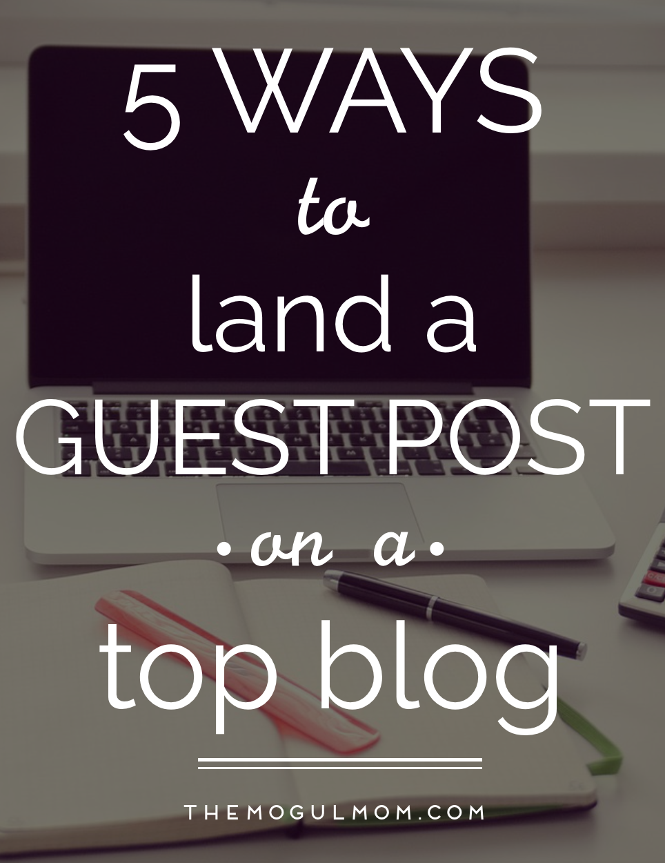5 Simple Tips to Land a Guest Post On a Top Blog