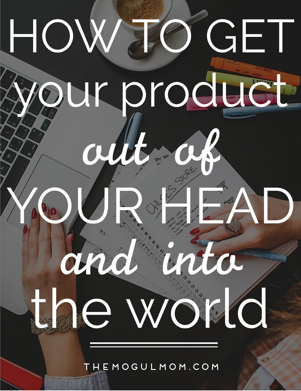 7 Steps to Getting Your Product Out of Your Head and Into the World