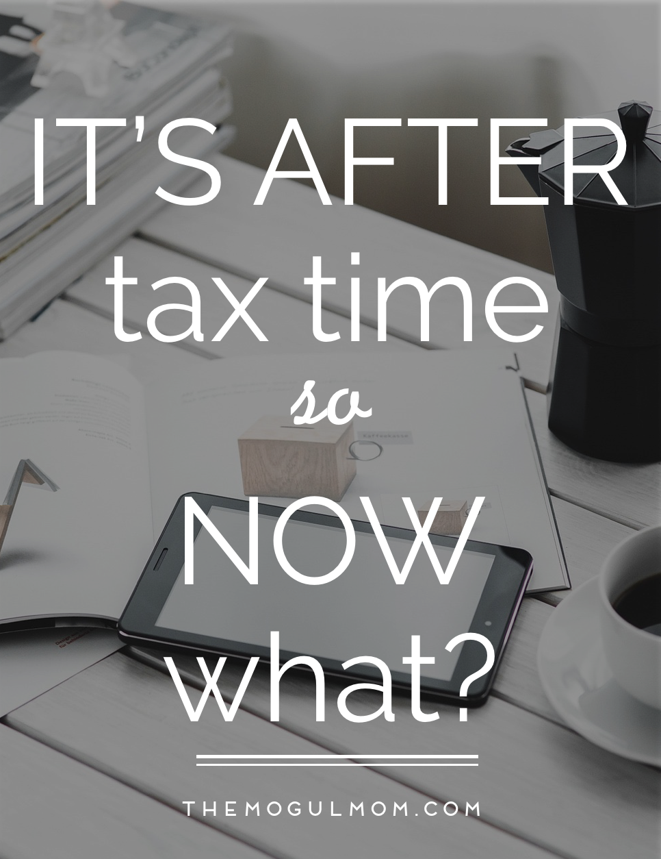 It's After Tax Time, So Now What?