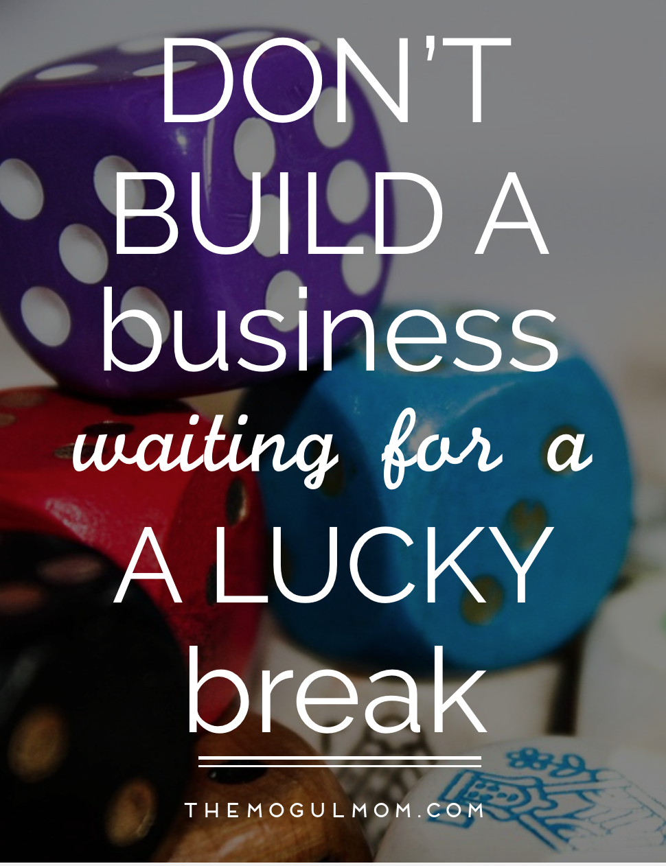 Don't Build Your Business for a Lucky Break
