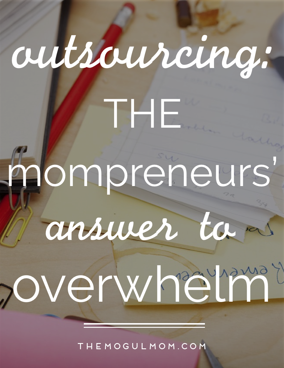 Outsourcing: A Mom Entrepreneur's Answer to Overwhelm