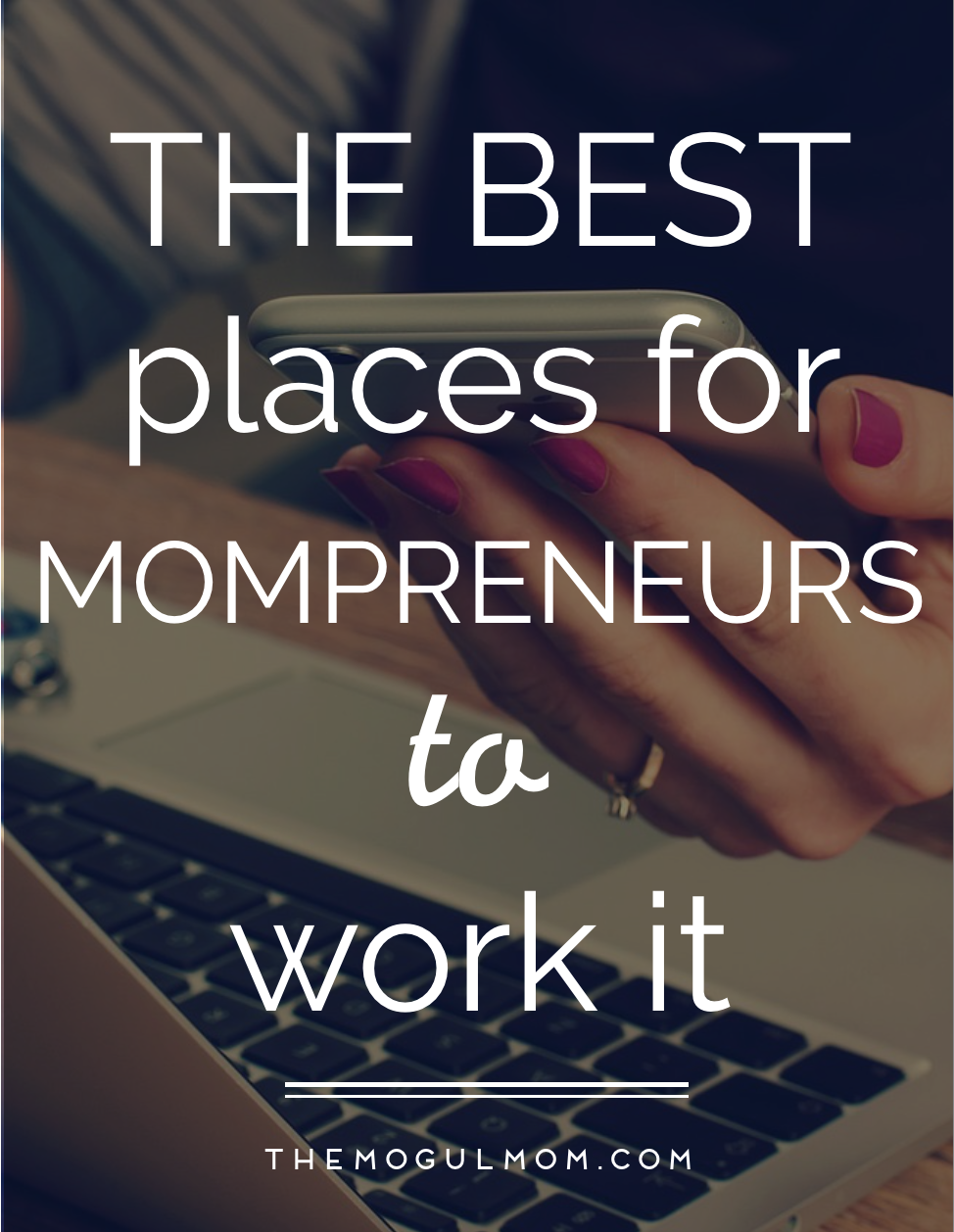 The Best Places for Mom Entrepreneurs to Work It