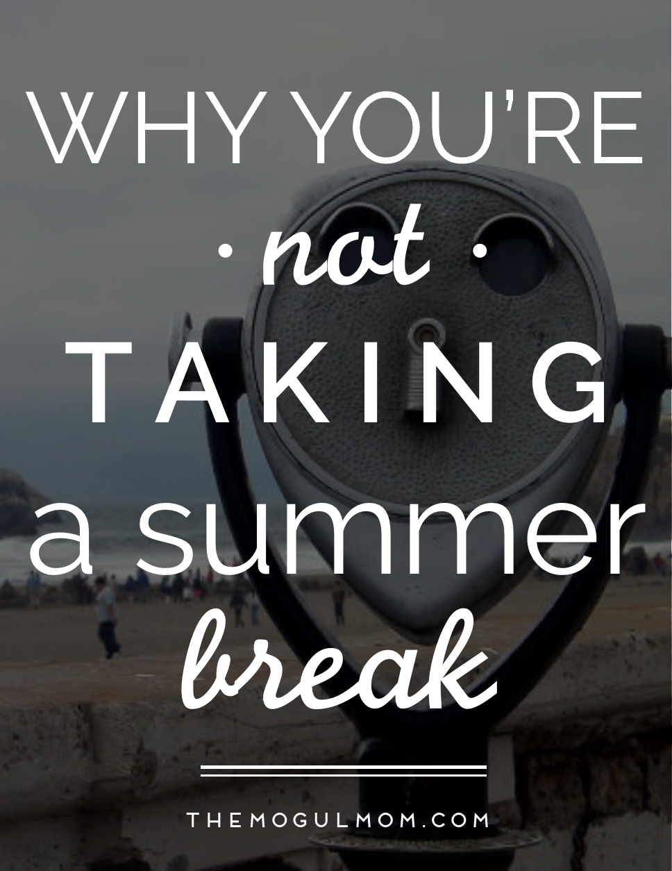 Why You're Not Taking A Summer Break