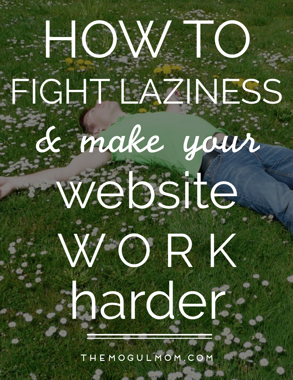 Fight Website Laziness: How to Make Your Website Work Harder