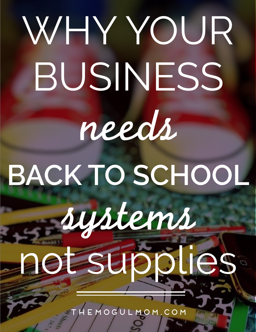Why Your Business Needs Back to School Systems, NOT Back to School Supplies