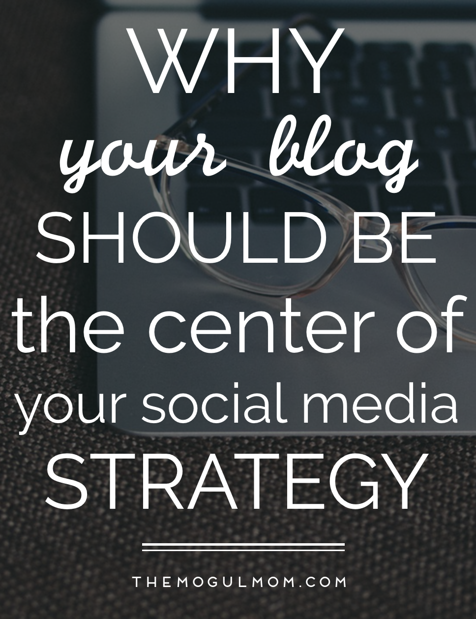 5 Reasons Why Your Blog Should Be the Center of Your Social Media Strategy