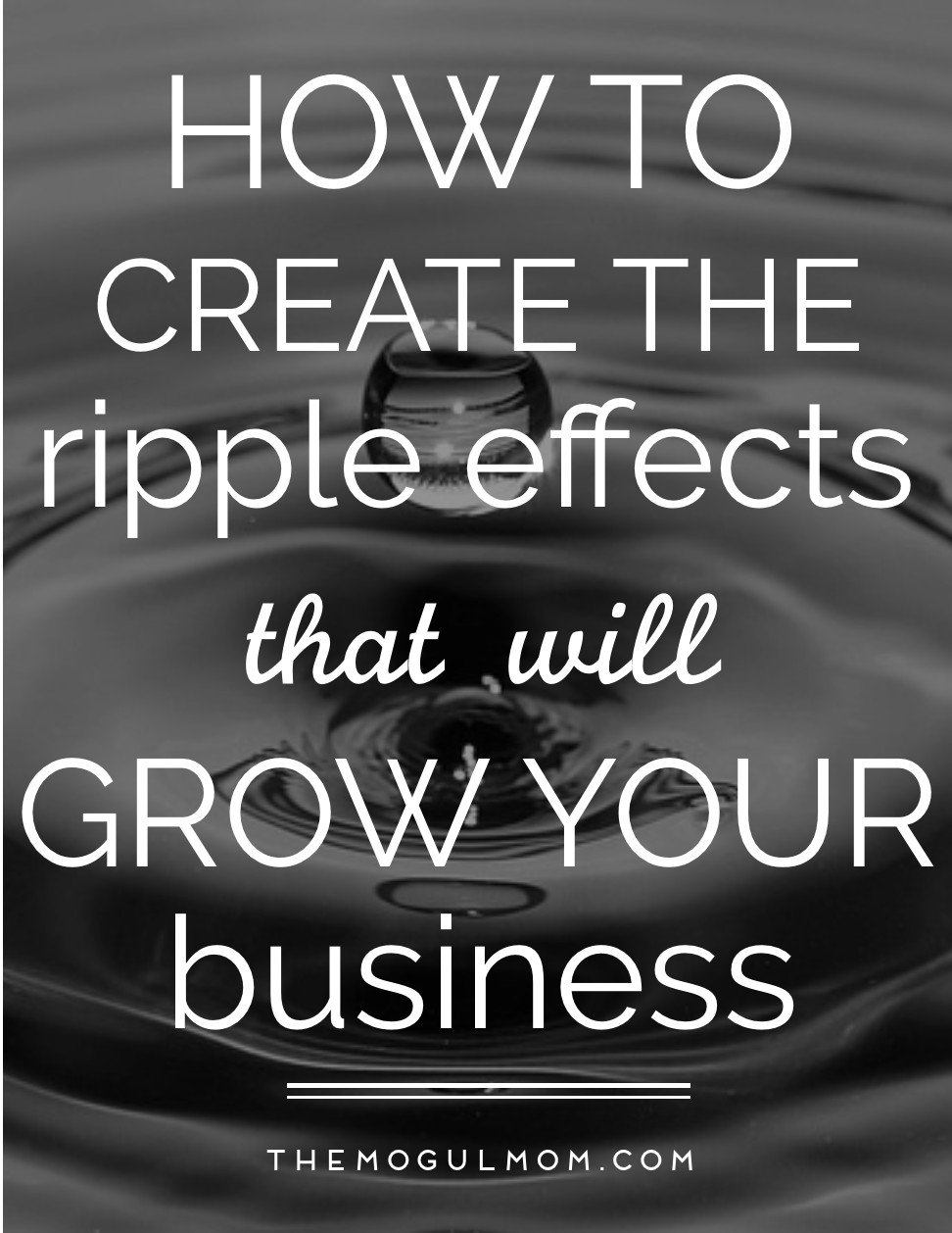 How to Create the Ripple Effects that Will Increase Business Growth