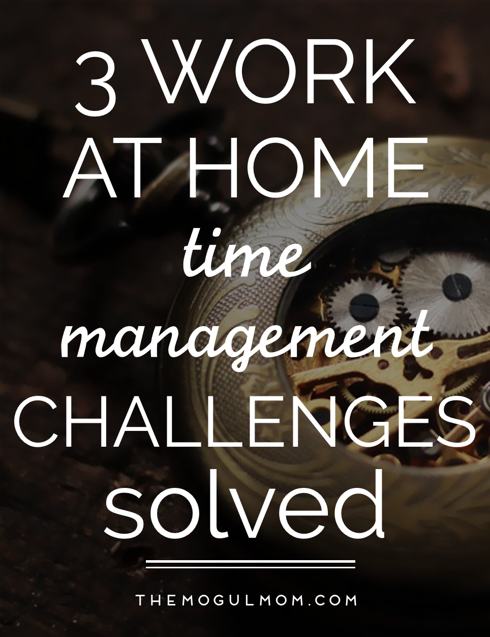 3 Work-at-Home Time Management Challenges Solved