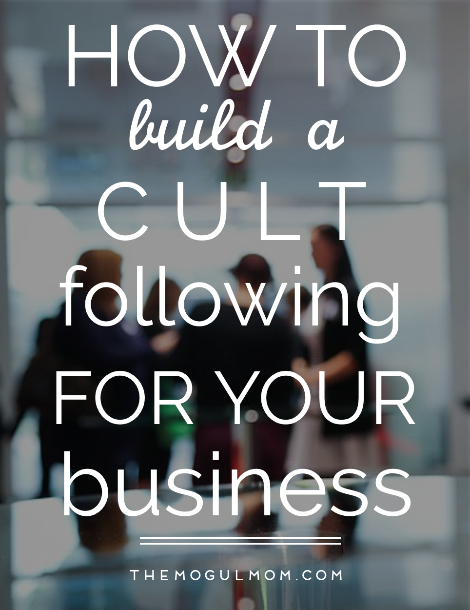 How to Build a Cult Following for Your Business