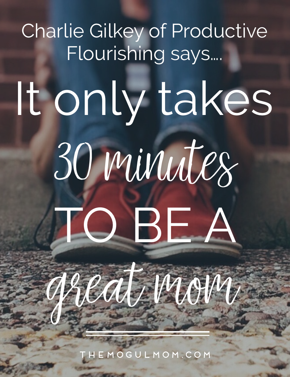 It Only Takes 30 Minutes to Be A Great Mom