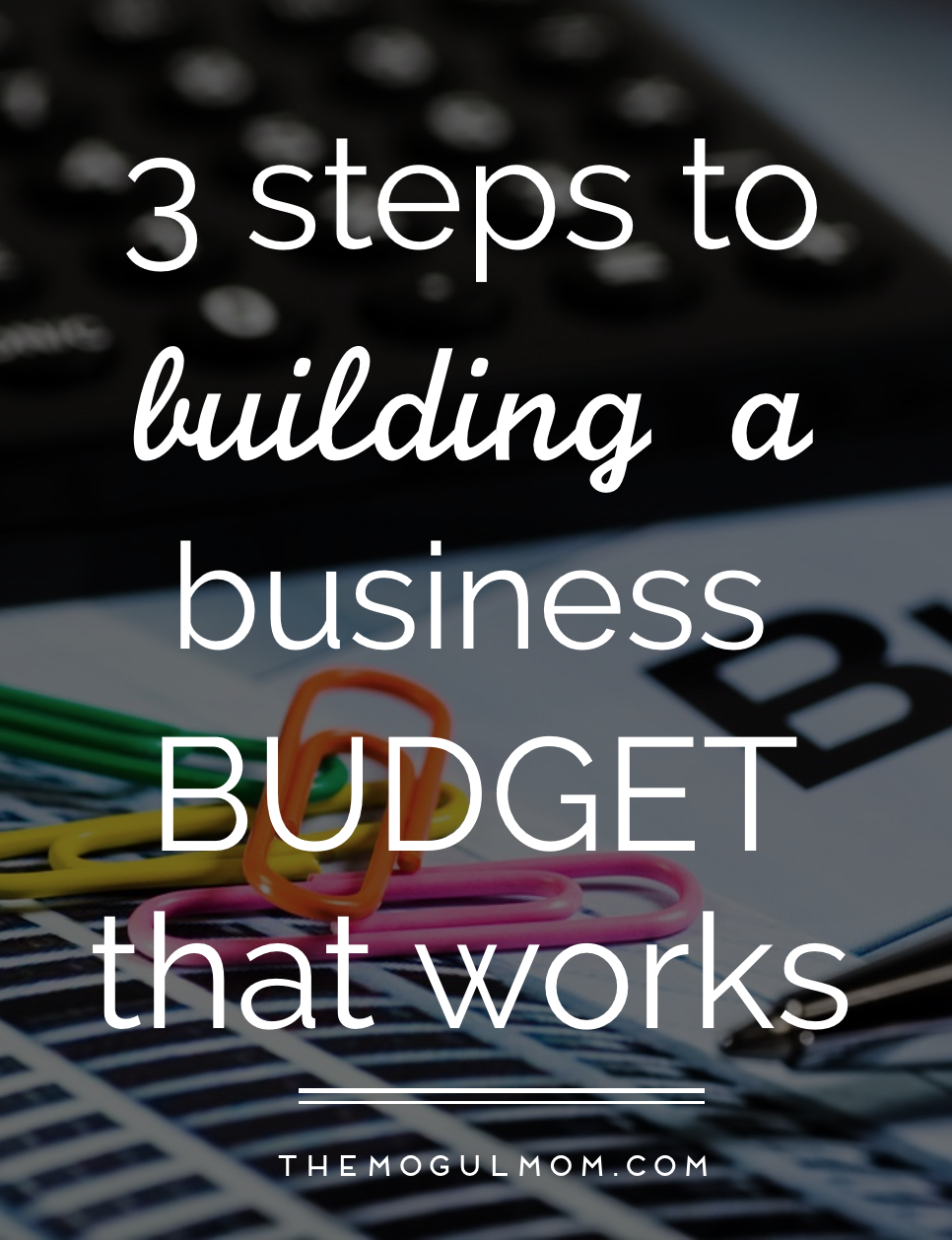 3 Steps to Building a Business Budget That Works