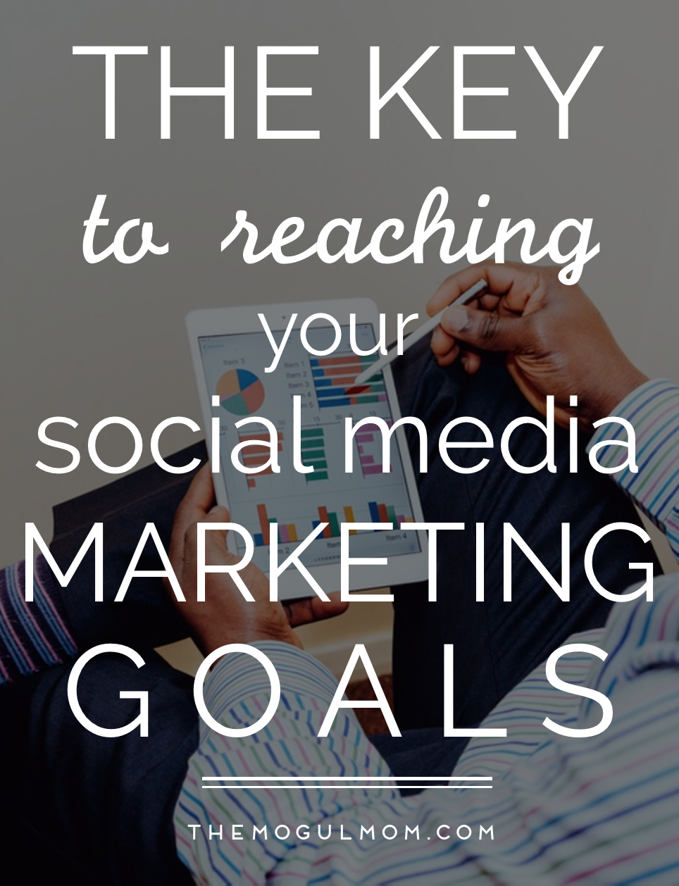 The Key to Reaching Your Social Media Marketing Goals
