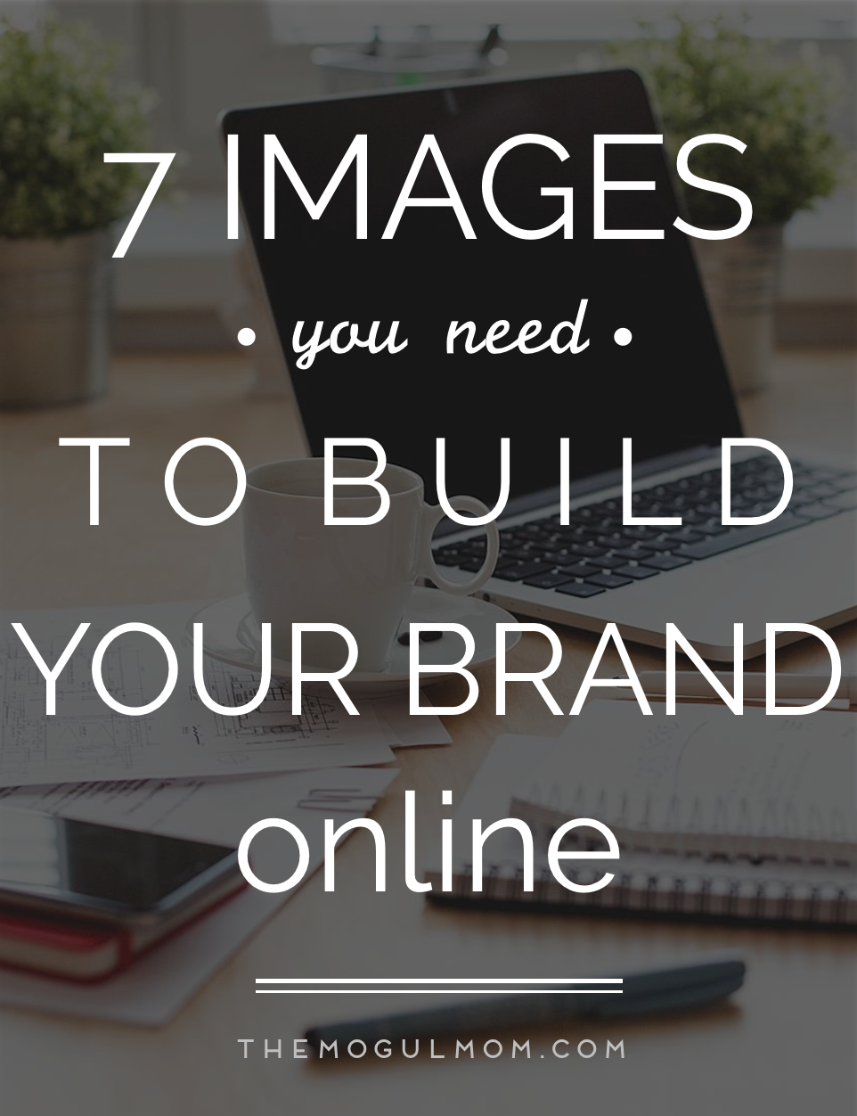 7 Images You Need to Build Your Brand Online