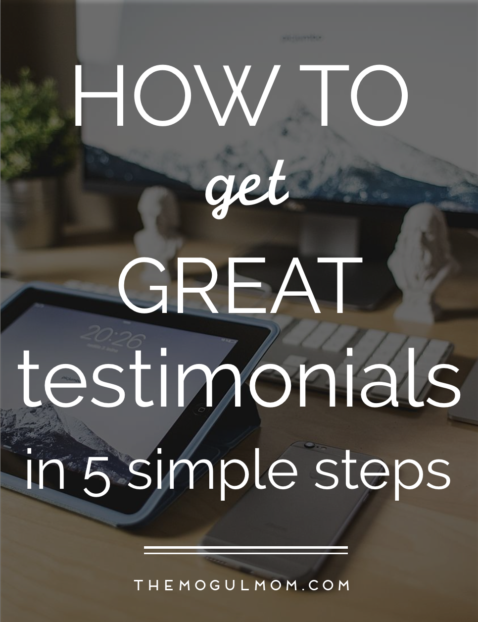How to Get Great Testimonials in 5 Simple Steps [+ INFOGRAPHIC]