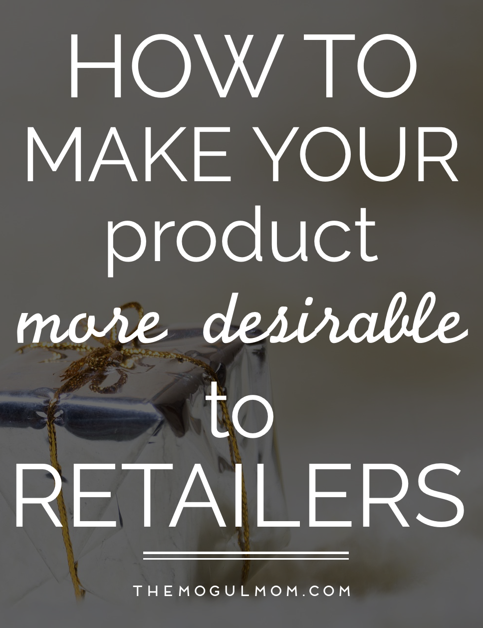 How to Make Your Product More Desirable to Retailers
