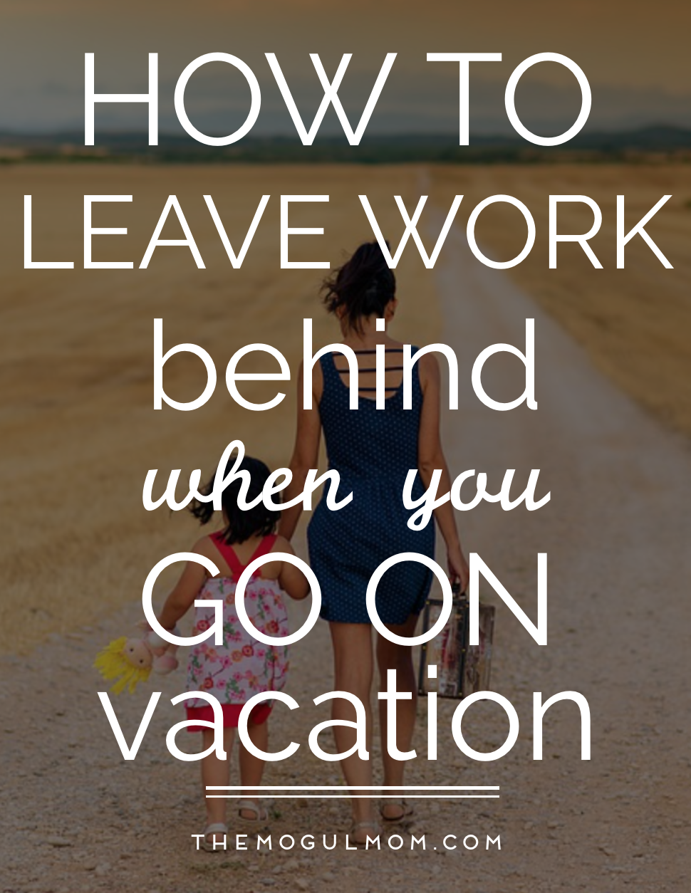 How To Leave Work Behind When You Go On Vacation