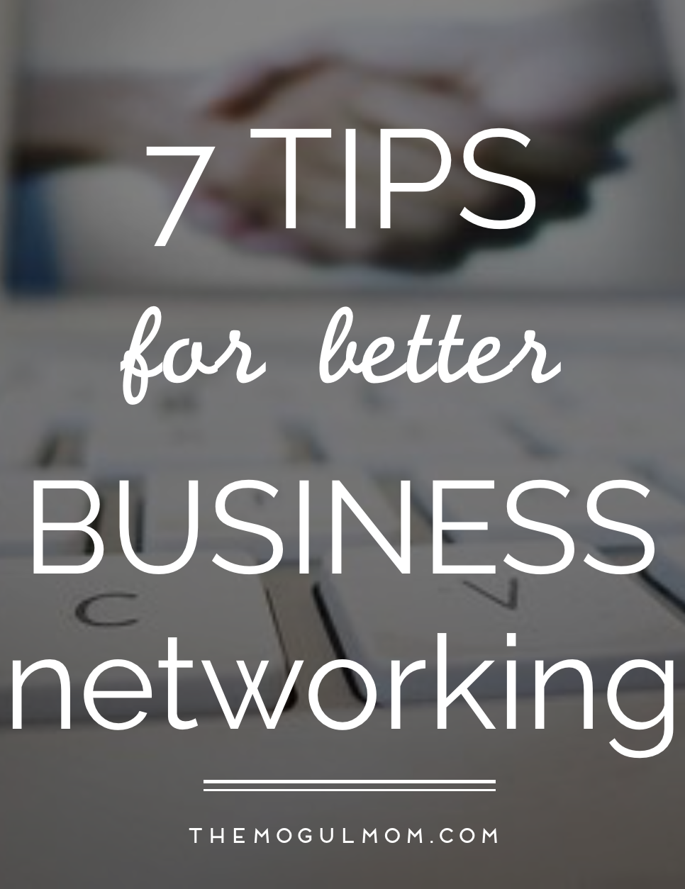 7 Tips For Better Business Networking