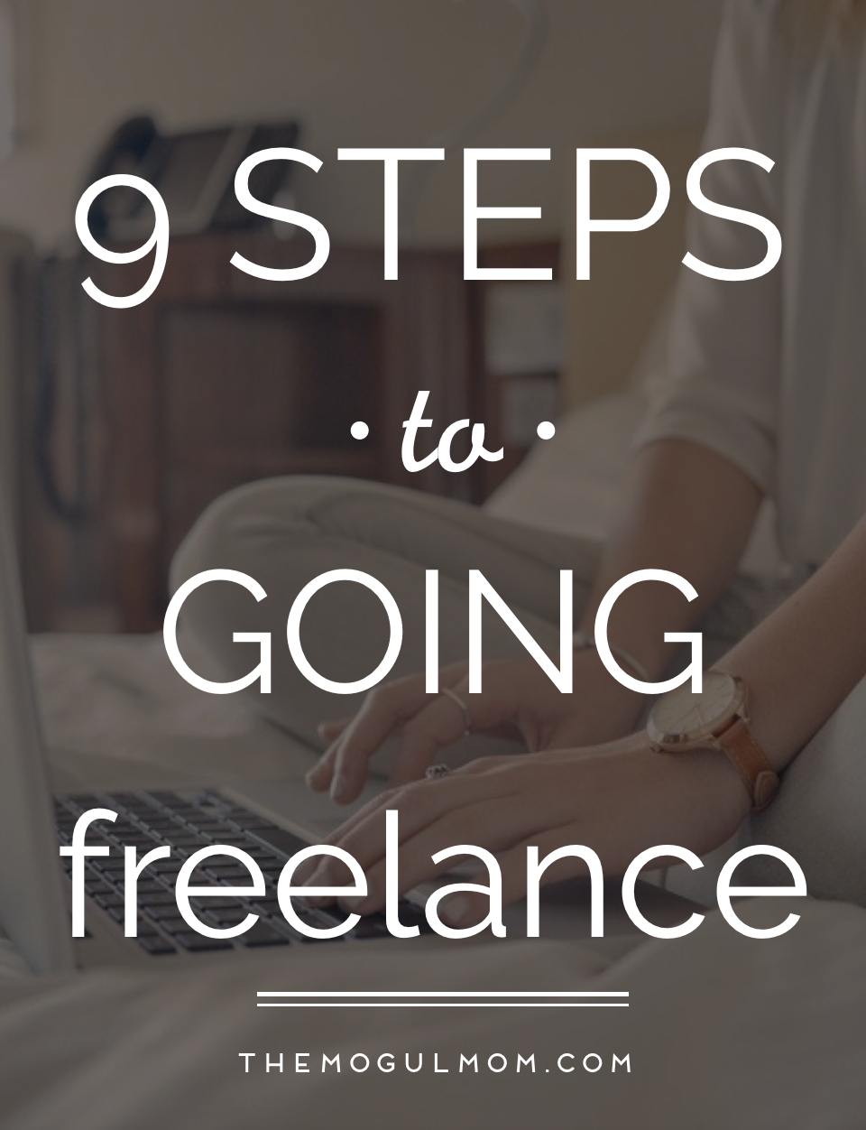 9 Steps to Going Freelance