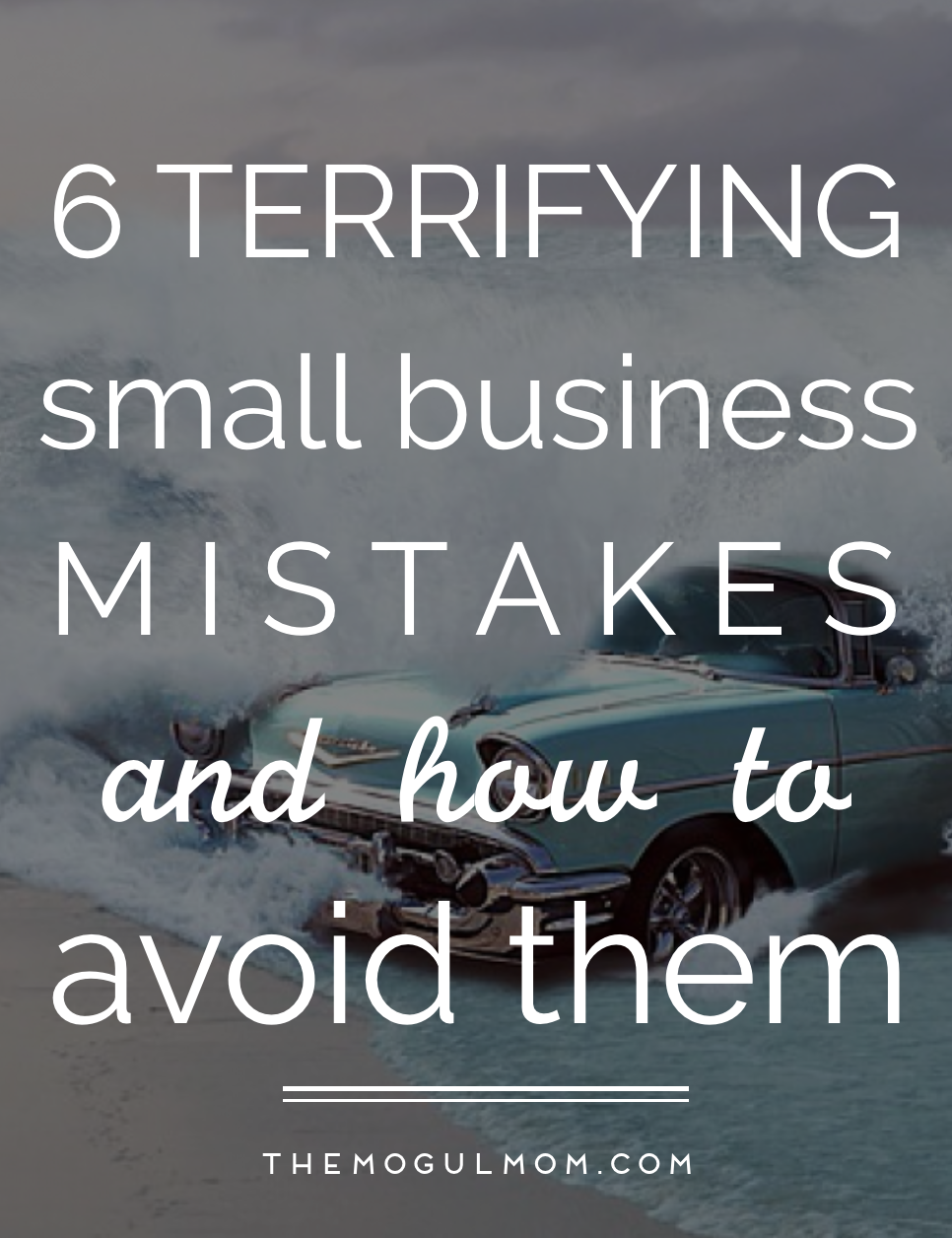6 Terrifying Small Business Mistakes (and How to Avoid Them)