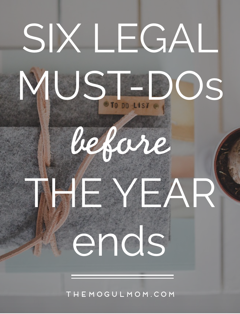 6 Legal Must-Dos Before The Year's End