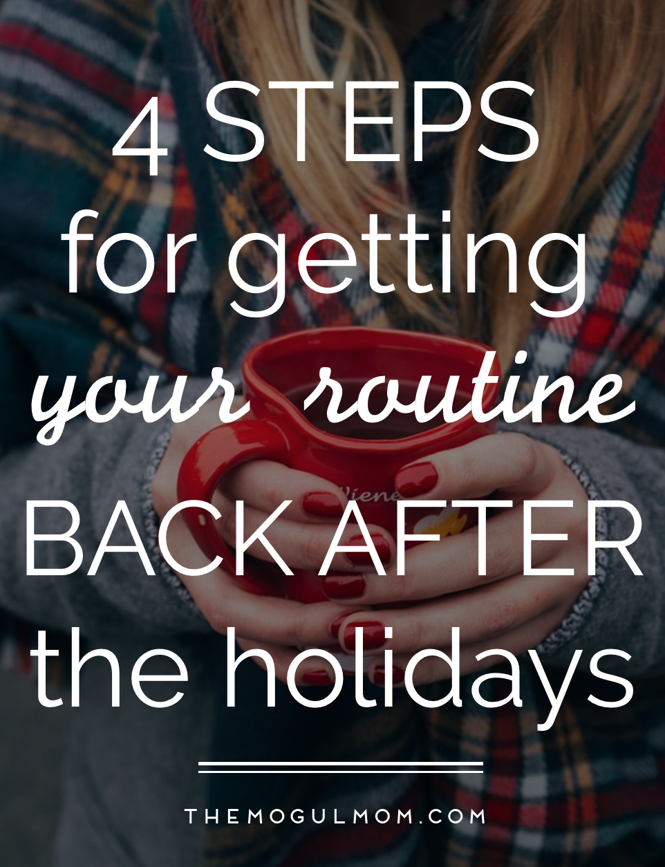 4 Steps to Getting Your Routine Back After the Holidays