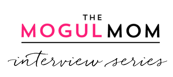The Mogul Mom | Interview Series