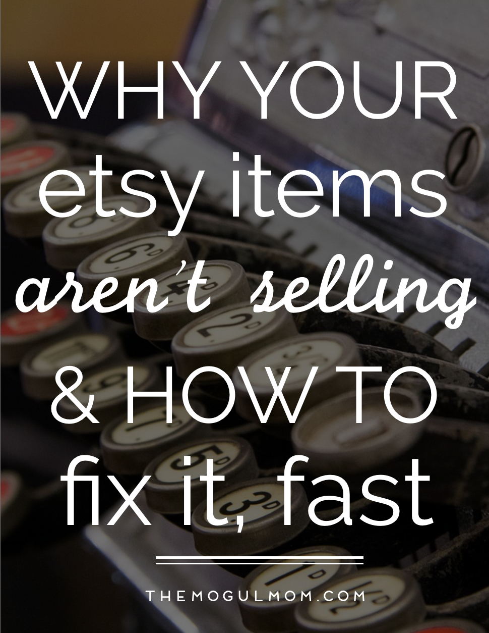 10 Reasons Your Etsy Items Aren't Selling