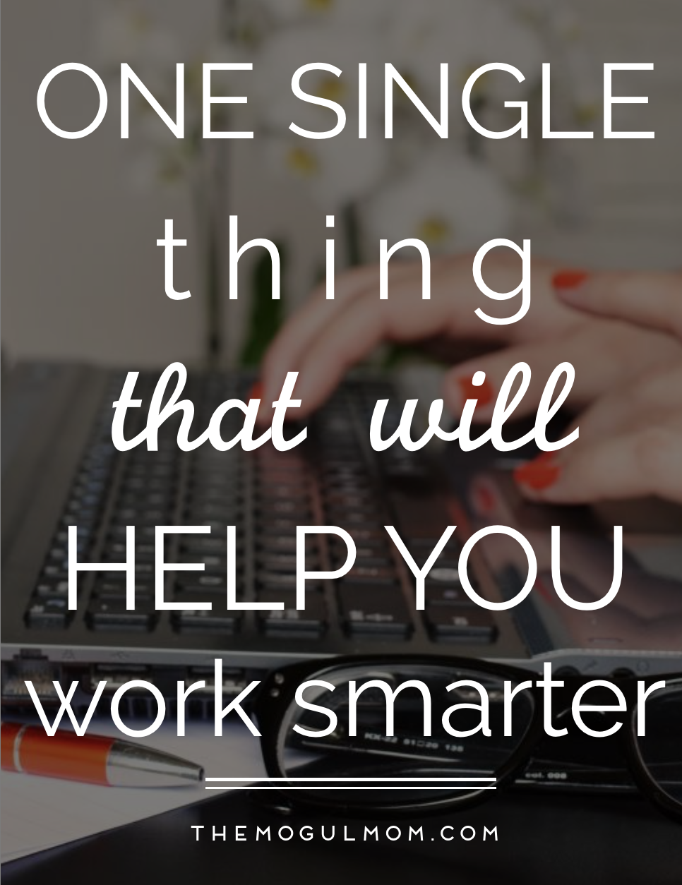 One Single Thing That Will Help You Work Smarter