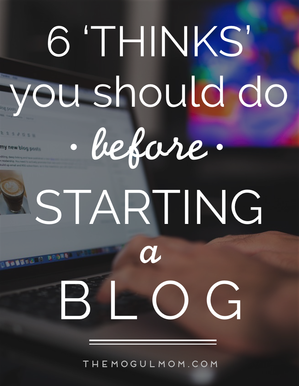 6 'Thinks' You Should Do Before Starting a Blog