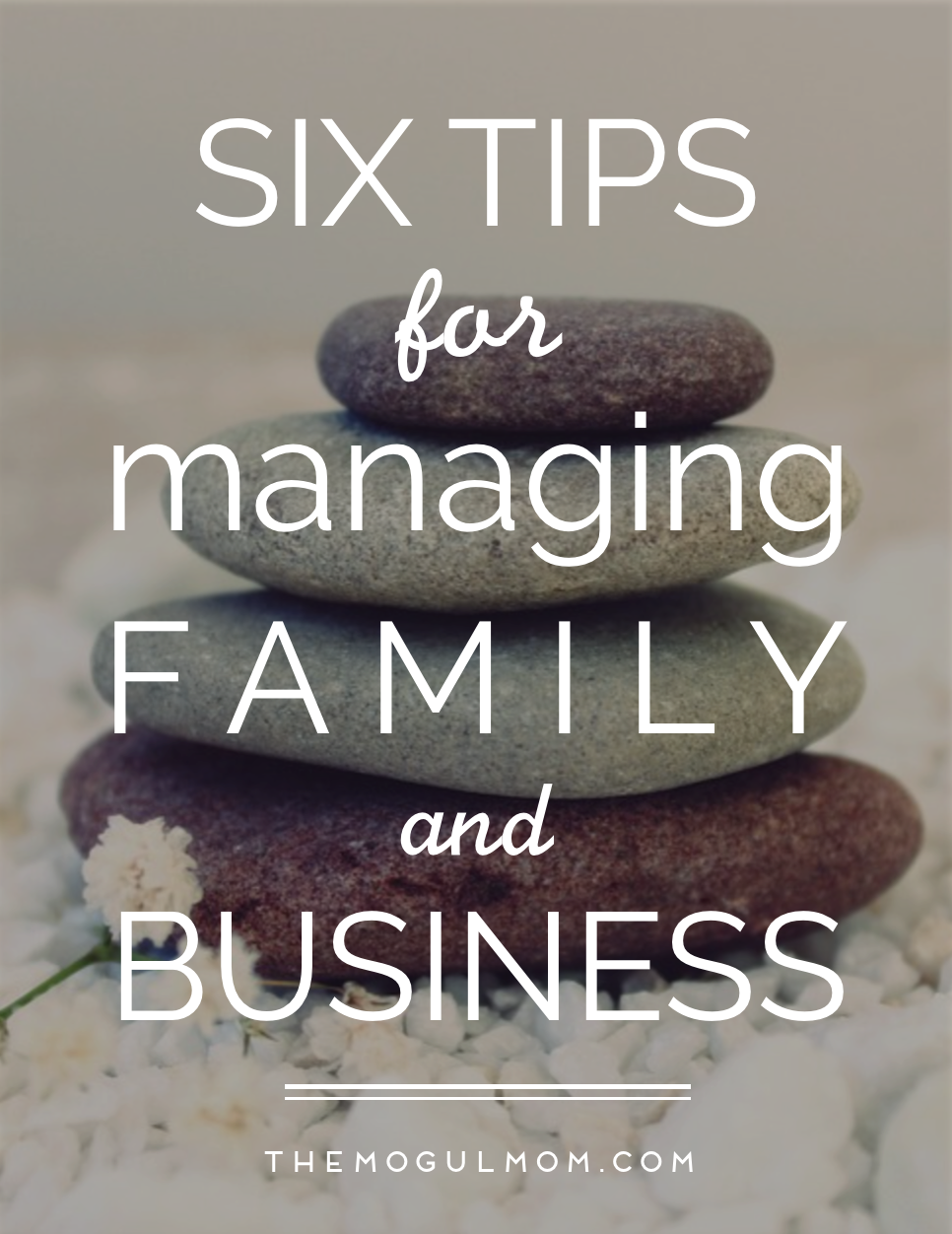 6 Tips for Managing Family and Business