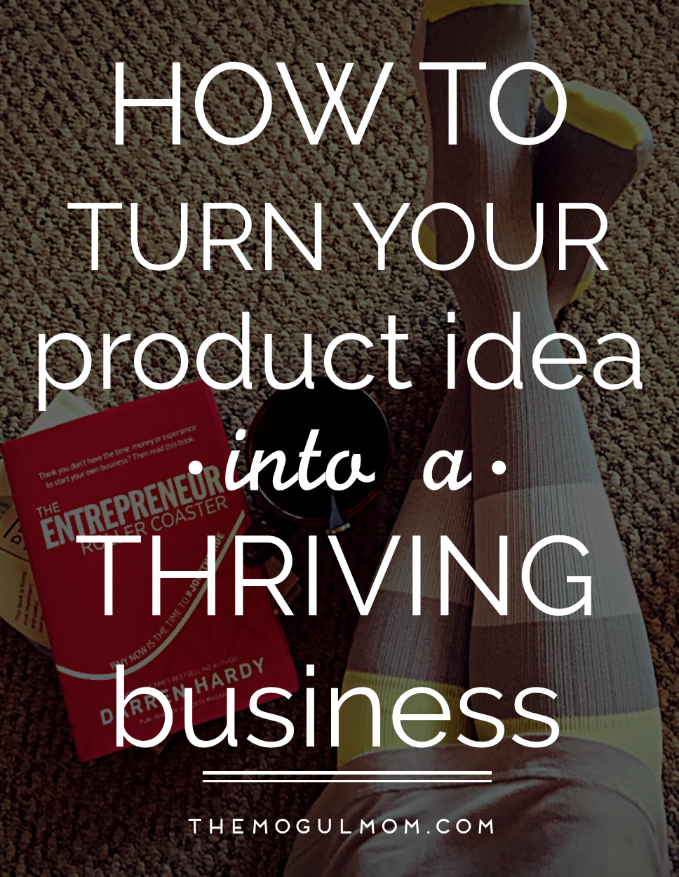 How To Turn Your Product Idea Into A Business