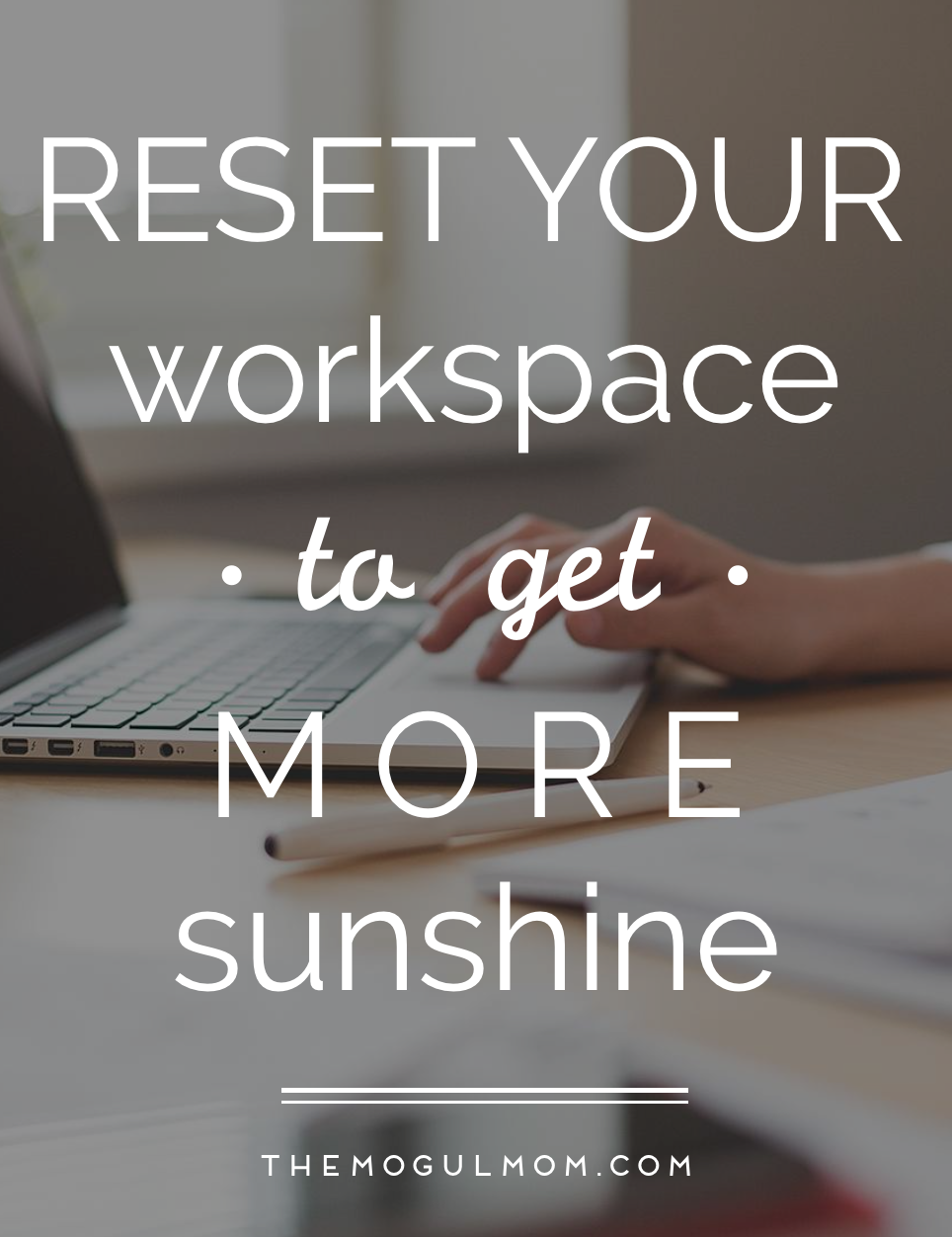 Reset Your Workspace to Get More Sunshine