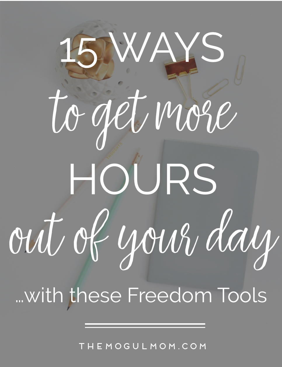 Freedom Tools: 15 Ways to Get More Hours Out of Every Day