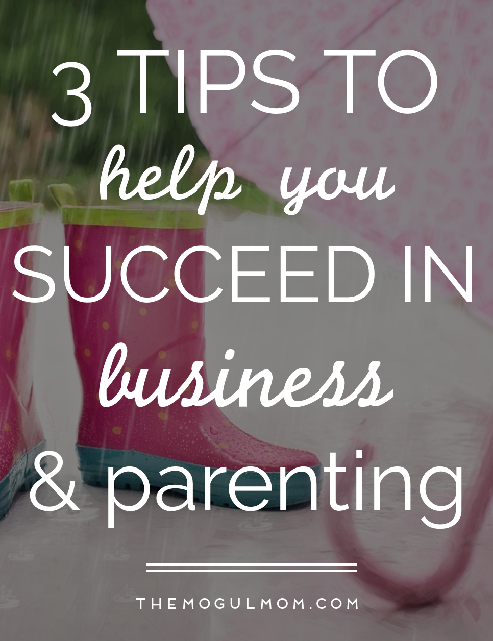 3 Quick Tips to Succeed in Business and Parenting