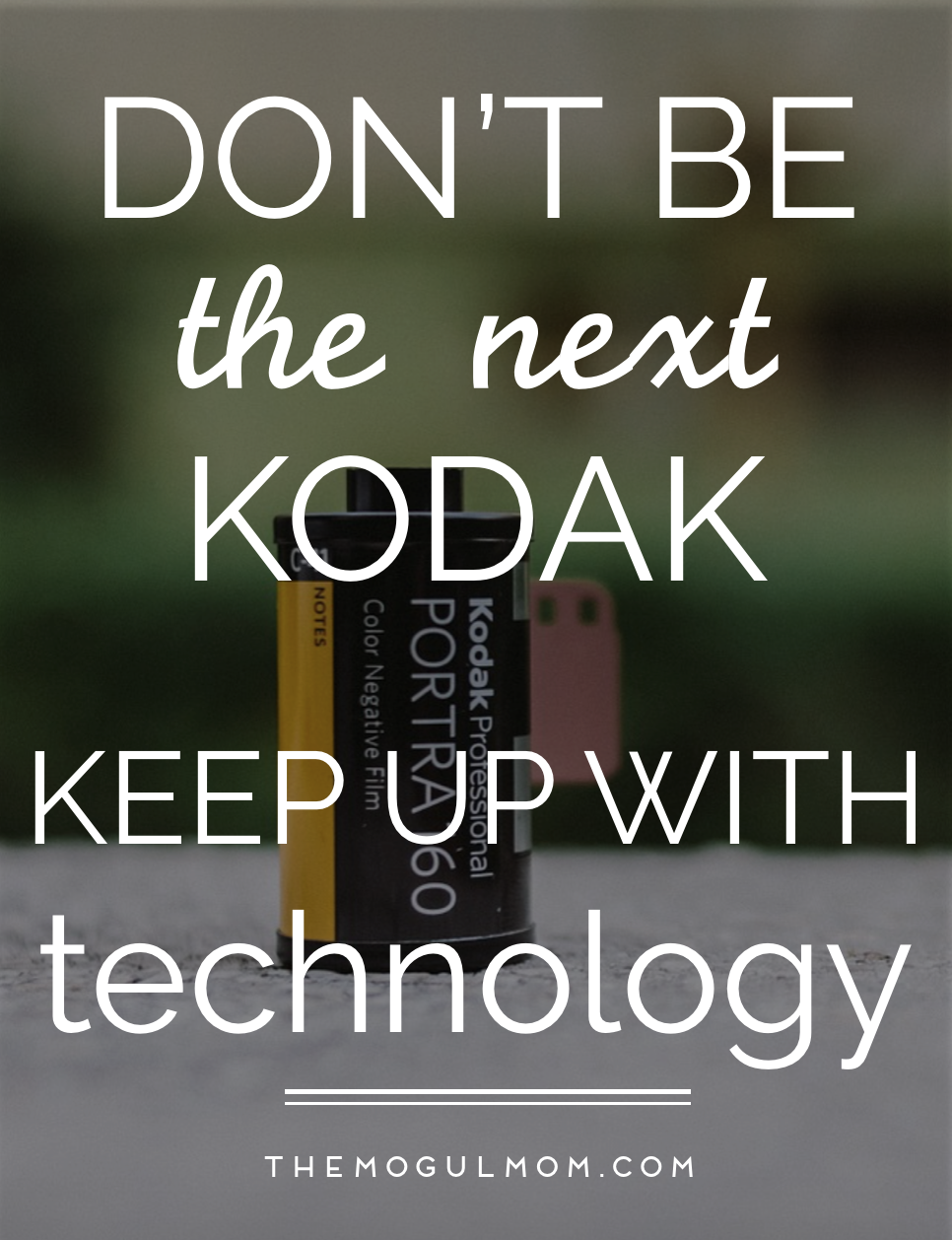 Don't Be The Next Kodak – Pay Attention To Technology