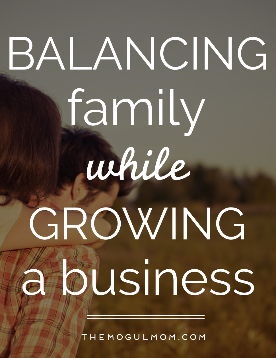 Balancing Family While Growing A Business