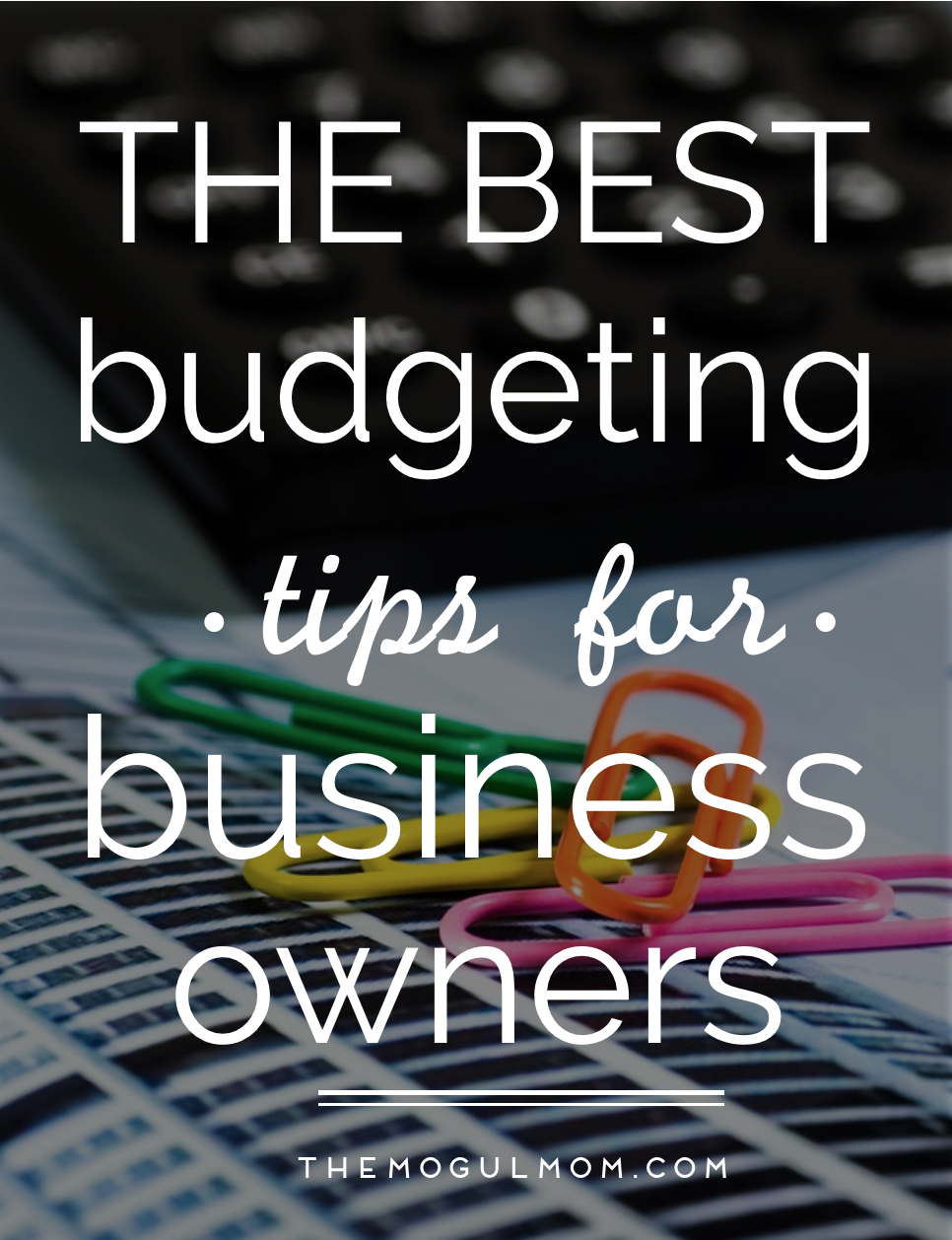 4 Best Budgeting Tips for Small Business Owners