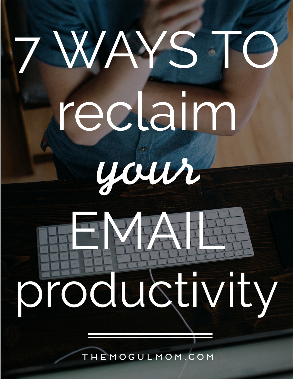 7 Ways To Reclaim Your Email Productivity Today