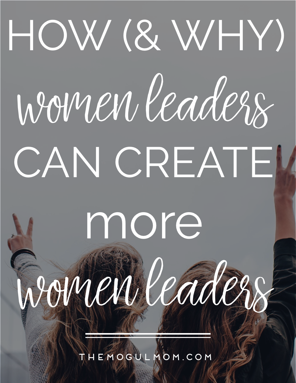 How Women Leaders Can Help Create More Women Leaders