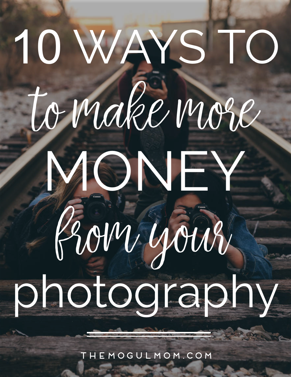 10 Ways To Make Extra Money With Your Photography