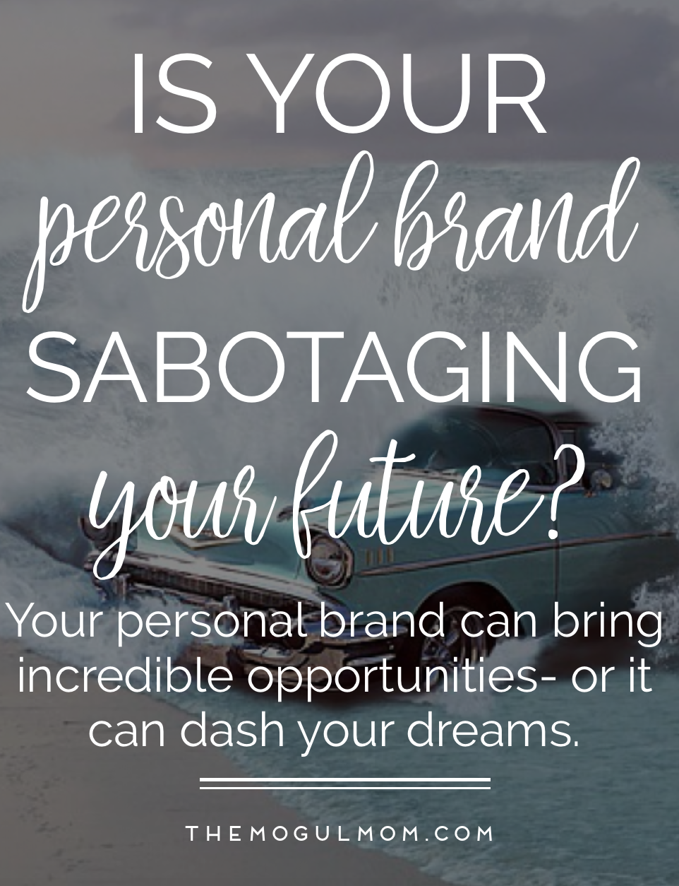 3 Ways Your Personal Brand Could Be Sabotaging Future Opportunities
